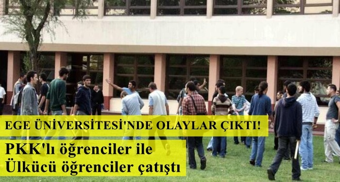 ege üniversitesi pkk ülkücü kavgası